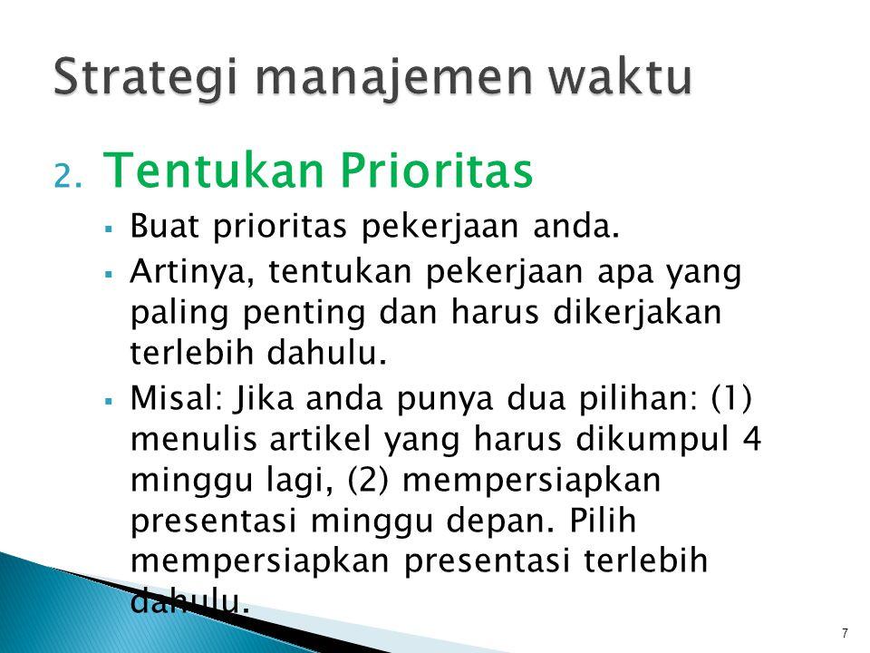 2. Tentukan Prioritas  Buat prioritas pekerjaan anda.  Artinya, tentukan pekerjaan apa yang paling penting dan harus dikerjakan terlebih dahulu.  M