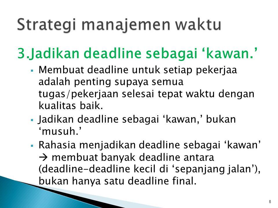  Tabel berikut adalah salah satu contoh manajemen waktu mempersiapkan tugas (misal: artikel UAS pada mata kuliah ini) 9