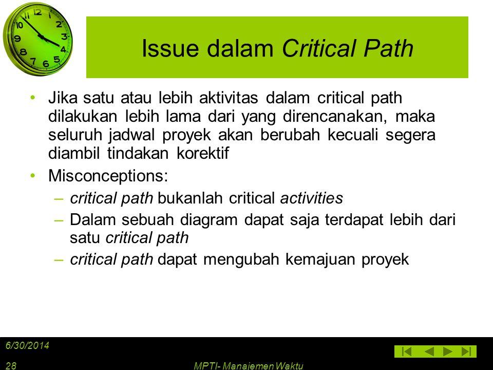 Issue dalam Critical Path •Jika satu atau lebih aktivitas dalam critical path dilakukan lebih lama dari yang direncanakan, maka seluruh jadwal proyek