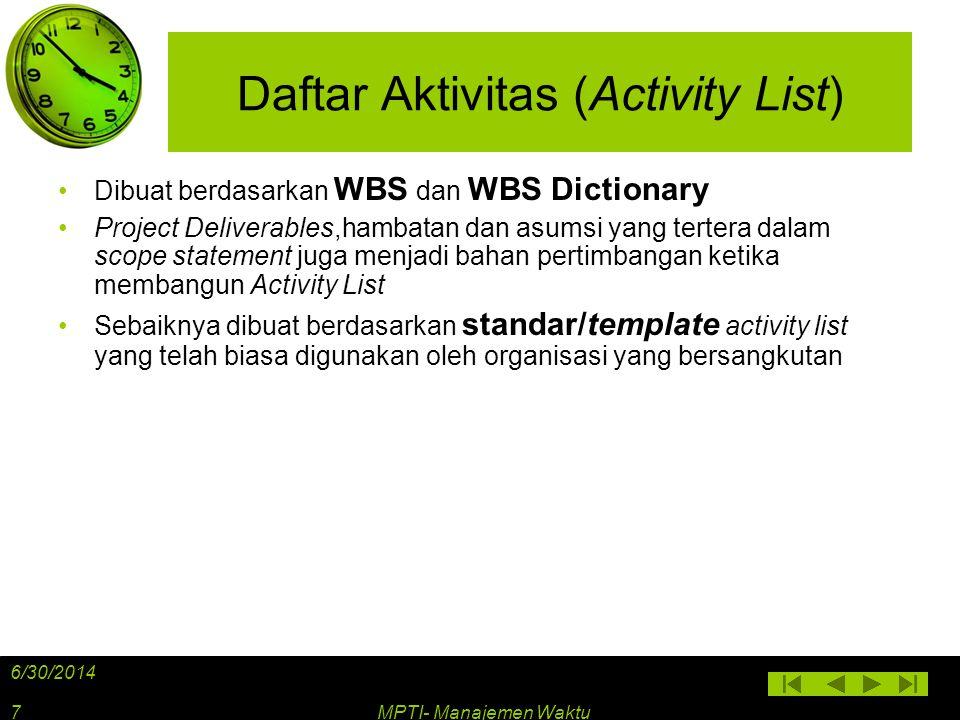 Daftar Aktivitas (Activity List) •Dibuat berdasarkan WBS dan WBS Dictionary •Project Deliverables,hambatan dan asumsi yang tertera dalam scope stateme