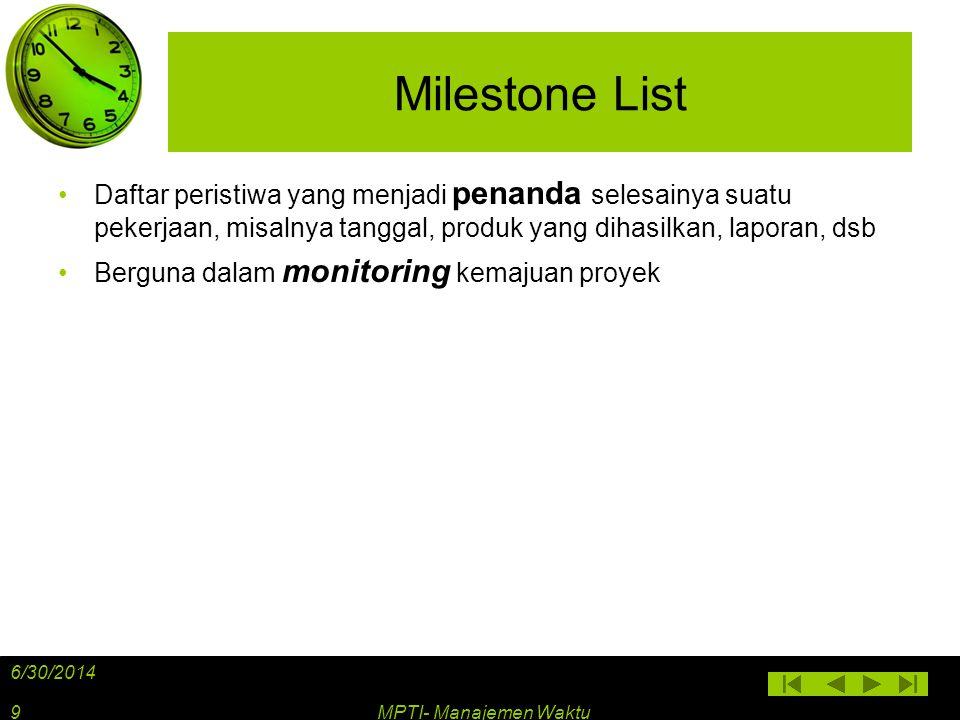 Milestone List •Daftar peristiwa yang menjadi penanda selesainya suatu pekerjaan, misalnya tanggal, produk yang dihasilkan, laporan, dsb •Berguna dala