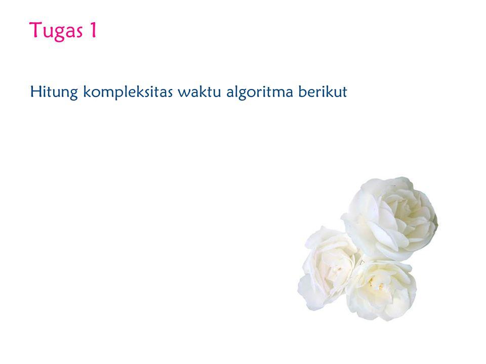 Tugas 1 Hitung kompleksitas waktu algoritma berikut