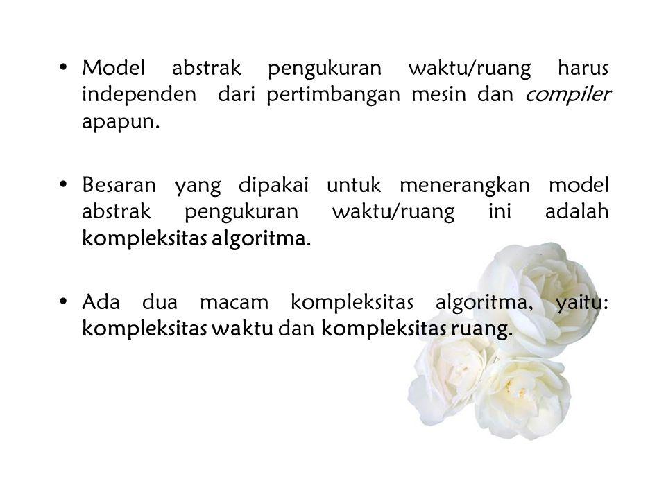 •Model abstrak pengukuran waktu/ruang harus independen dari pertimbangan mesin dan compiler apapun. •Besaran yang dipakai untuk menerangkan model abst