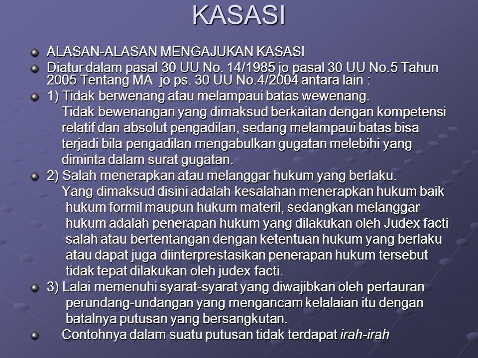 KASASI ALASAN-ALASAN MENGAJUKAN KASASI Diatur dalam pasal 30 UU No. 14/1985 jo pasal 30 UU No.5 Tahun 2005 Tentang MA jo ps. 30 UU No.4/2004 antara la