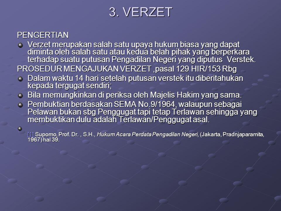 3. VERZET PENGERTIAN Verzet merupakan salah satu upaya hukum biasa yang dapat diminta oleh salah satu atau kedua belah pihak yang berperkara terhadap
