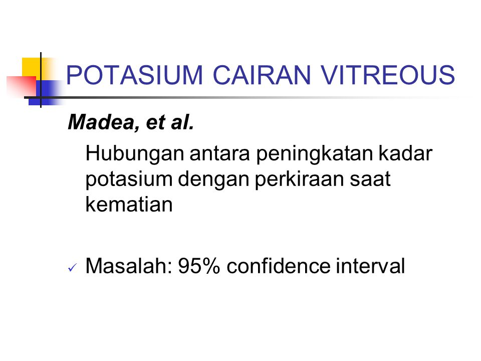 POTASIUM CAIRAN VITREOUS Madea, et al. Hubungan antara peningkatan kadar potasium dengan perkiraan saat kematian  Masalah: 95% confidence interval