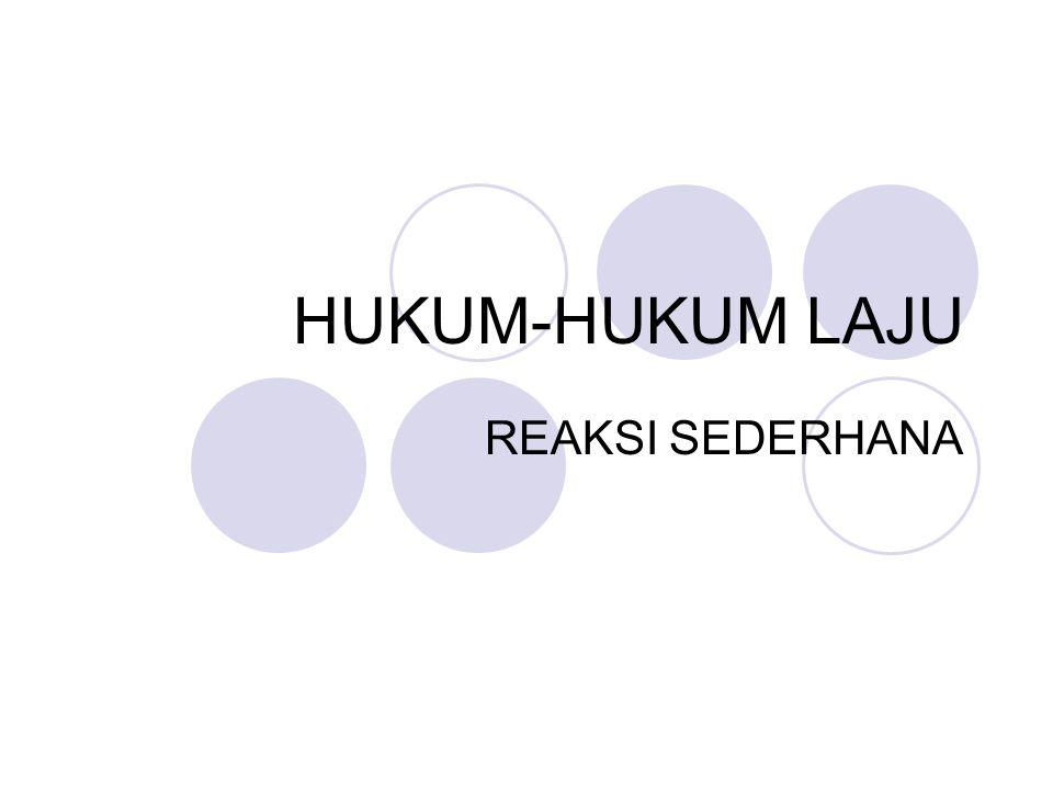HUKUM-HUKUM LAJU REAKSI SEDERHANA
