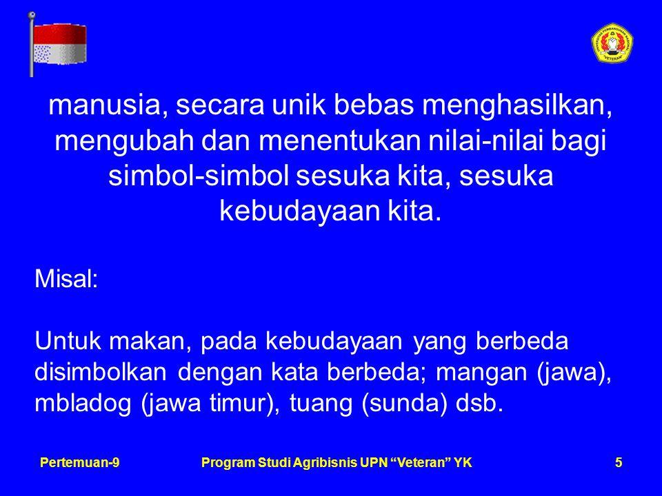 6Pertemuan-9Program Studi Agribisnis UPN Veteran YK Diantara semua bentuk symbol, bahasa merupakan symbol yang paling rumit, halus dan berkembang.