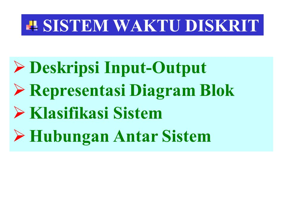 SISTEM WAKTU DISKRIT  Deskripsi Input-Output  Representasi Diagram Blok  Klasifikasi Sistem  Hubungan Antar Sistem