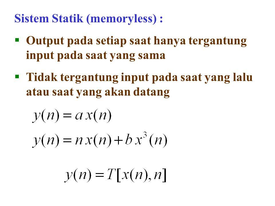 Sistem Statik (memoryless) :  Output pada setiap saat hanya tergantung input pada saat yang sama  Tidak tergantung input pada saat yang lalu atau sa