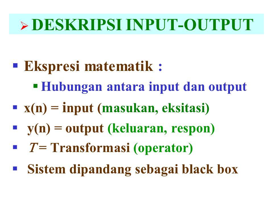 DESKRIPSI INPUT-OUTPUT  Ekspresi matematik :  Hubungan antara input dan output  x(n) = i nput (masukan, eksitasi)  y(n) = output (keluaran, resp