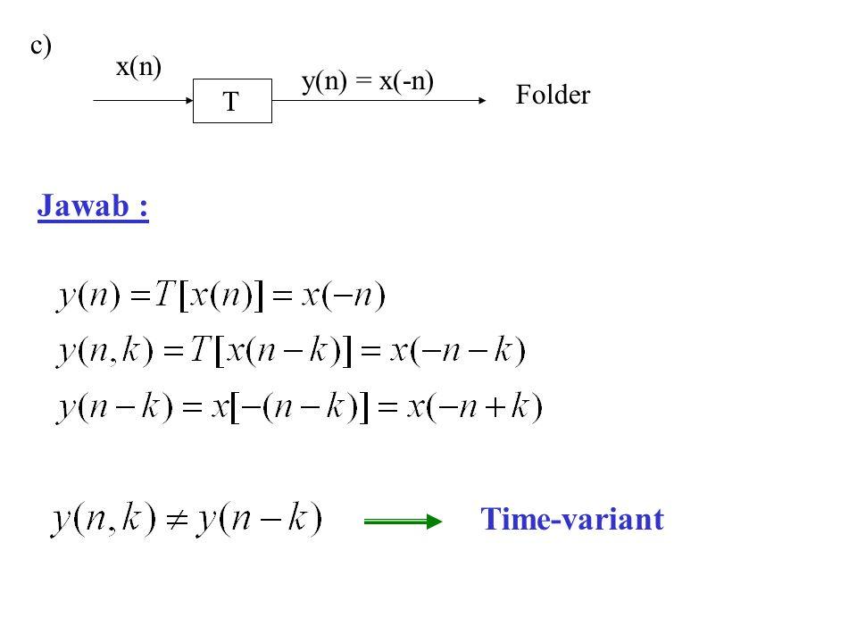 Jawab : c) Time-variant T y(n) = x(-n) x(n) Folder