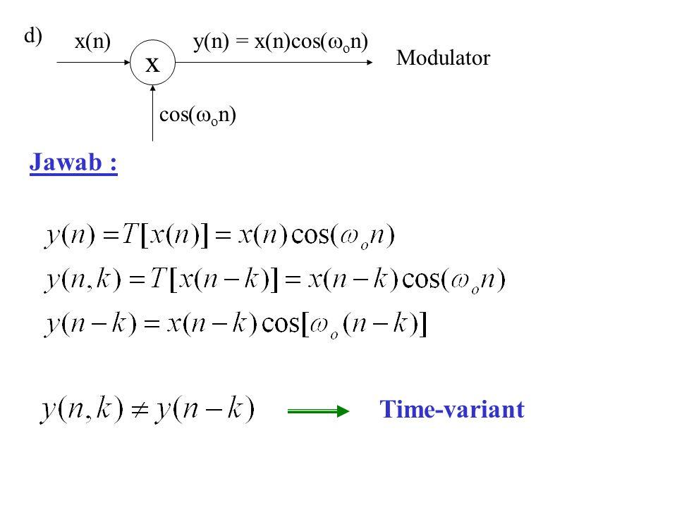 Jawab : d) Time-variant x cos(  o n) x(n) y(n) = x(n)cos(  o n) Modulator