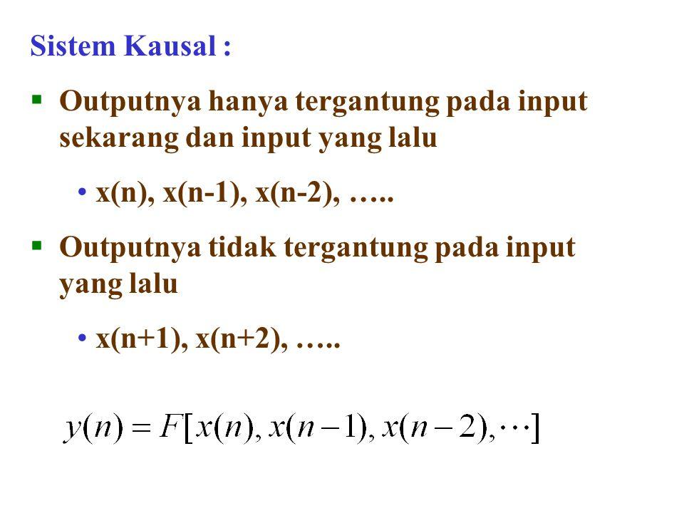 Sistem Kausal :  Outputnya hanya tergantung pada input sekarang dan input yang lalu • x(n), x(n-1), x(n-2), …..  Outputnya tidak tergantung pada inp