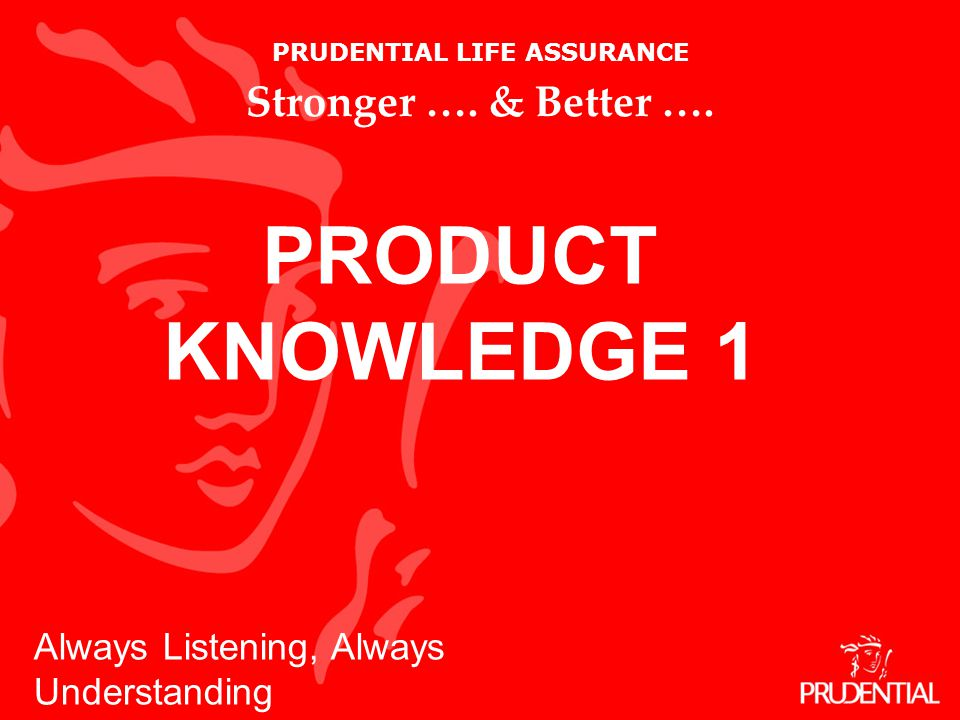 PRUDENTIAL LIFE ASSURANCE Stronger ….& Better ….