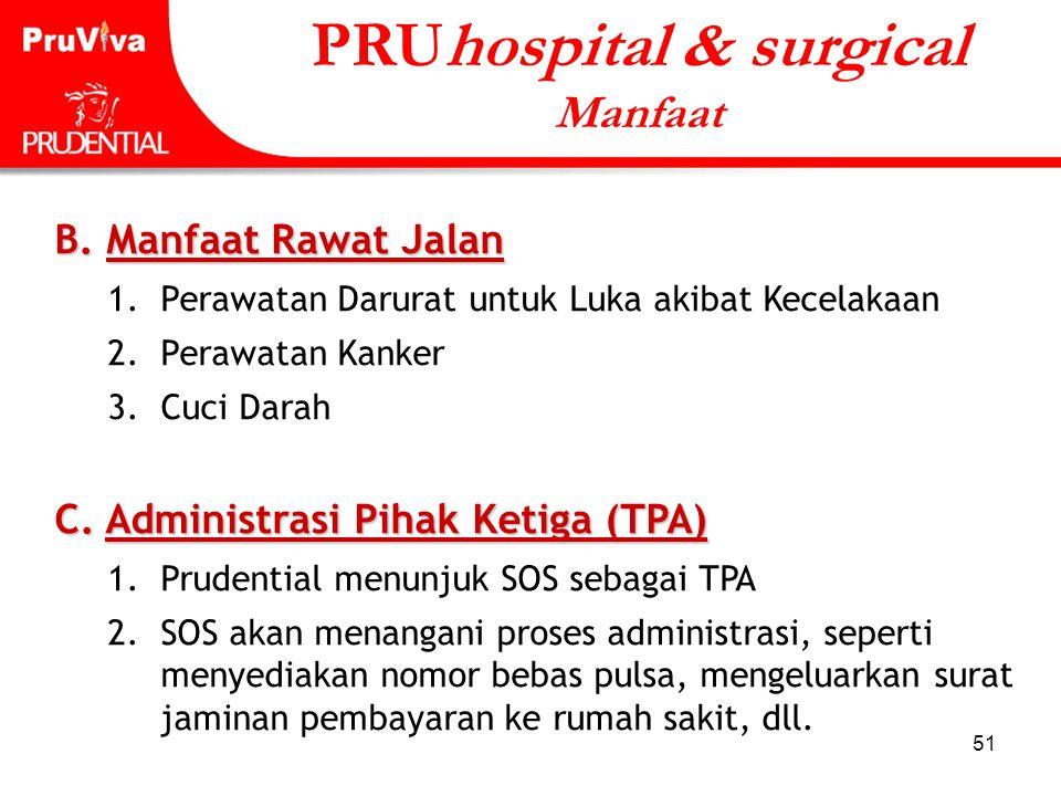 51 PRUhospital & surgical Manfaat B. Manfaat Rawat Jalan 1. Perawatan Darurat untuk Luka akibat Kecelakaan 2. Perawatan Kanker 3. Cuci Darah C. Admini
