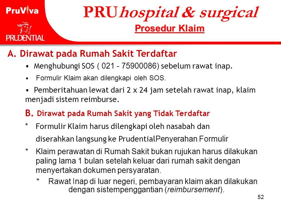 52 PRUhospital & surgical Prosedur Klaim A. Dirawat pada Rumah Sakit Terdaftar • Menghubungi SOS ( 021 - 75900086) sebelum rawat inap. • Formulir Klai