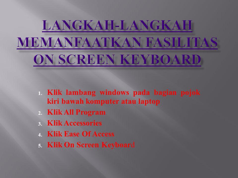 1. Klik lambang windows pada bagian pojok kiri bawah komputer atau laptop 2. Klik All Program 3. Klik Accessories 4. Klik Ease Of Access 5. Klik On Sc