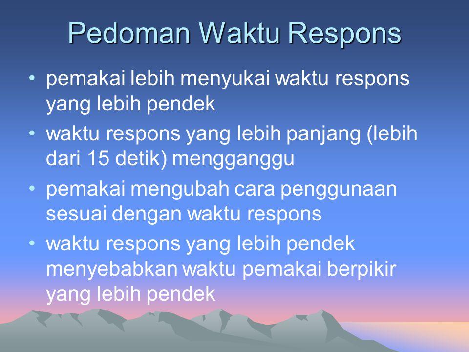 Pedoman Waktu Respons •pemakai lebih menyukai waktu respons yang lebih pendek •waktu respons yang lebih panjang (lebih dari 15 detik) mengganggu •pema