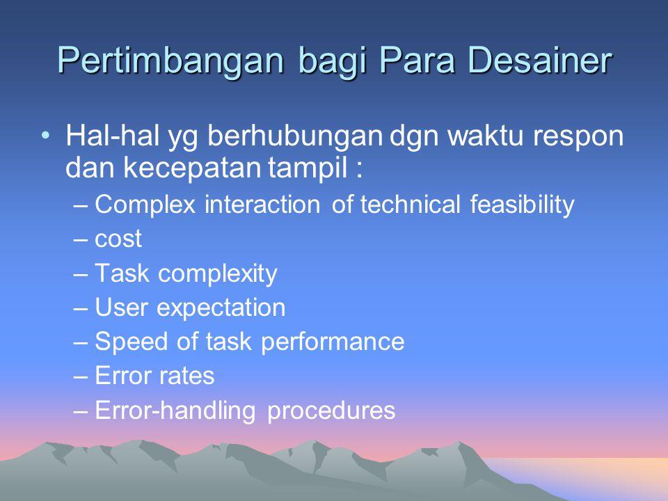 Pertimbangan bagi Para Desainer •Hal-hal yg berhubungan dgn waktu respon dan kecepatan tampil : –Complex interaction of technical feasibility –cost –T