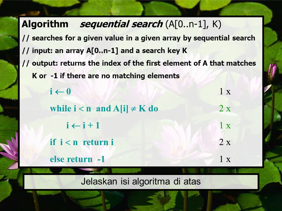 Algorithm sequential search (A[0..n-1], K) // searches for a given value in a given array by sequential search // input: an array A[0..n-1] and a sear