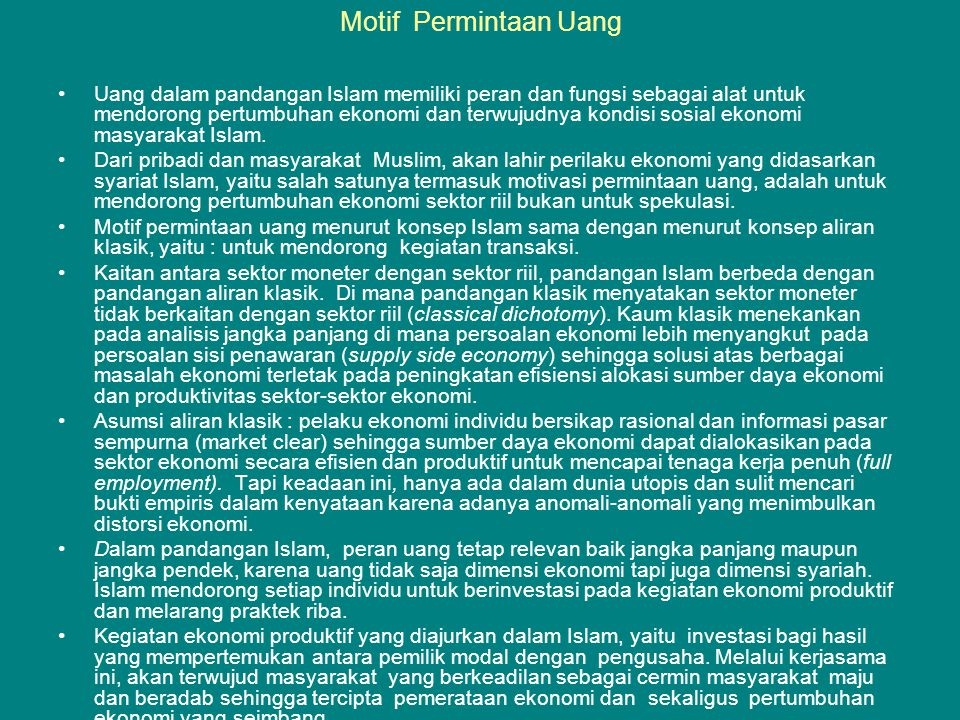 Motif Permintaan Uang •Uang dalam pandangan Islam memiliki peran dan fungsi sebagai alat untuk mendorong pertumbuhan ekonomi dan terwujudnya kondisi sosial ekonomi masyarakat Islam.