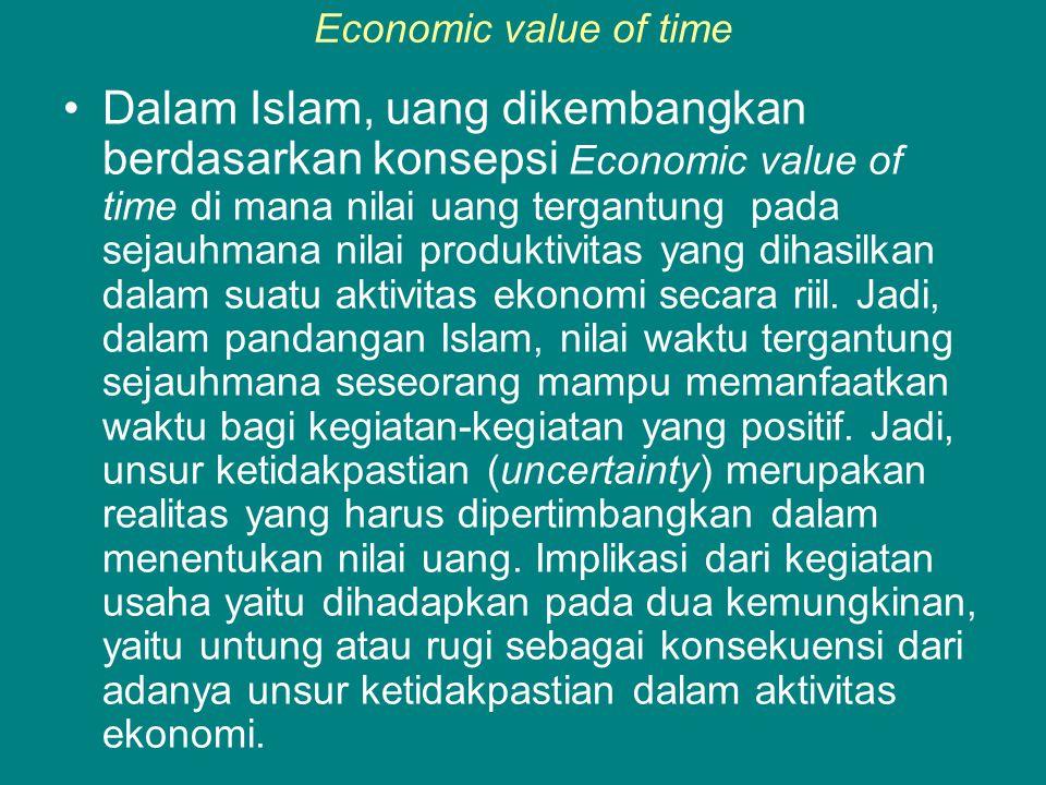 Economic value of time •Dalam Islam, uang dikembangkan berdasarkan konsepsi Economic value of time di mana nilai uang tergantung pada sejauhmana nilai produktivitas yang dihasilkan dalam suatu aktivitas ekonomi secara riil.