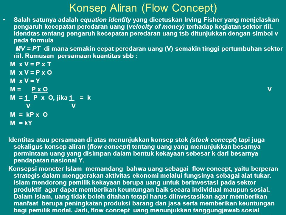 Konsep Aliran (Flow Concept) •Salah satunya adalah equation identity yang dicetuskan Irving Fisher yang menjelaskan pengaruh kecepatan peredaran uang (velocity of money) terhadap kegiatan sektor riil.