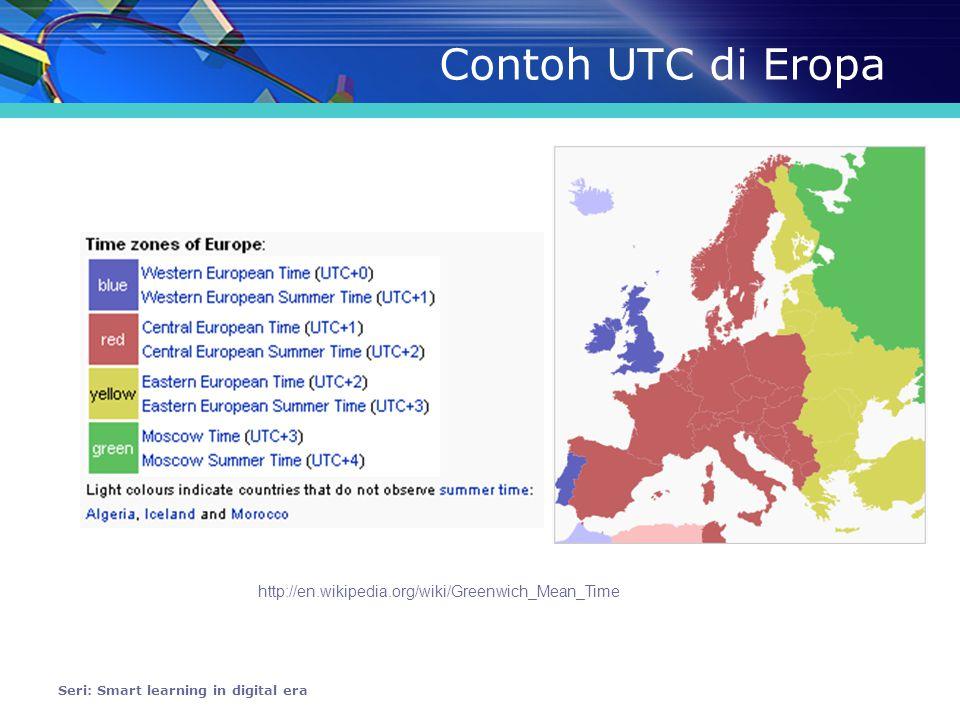 Contoh UTC di Eropa Seri: Smart learning in digital era http://en.wikipedia.org/wiki/Greenwich_Mean_Time