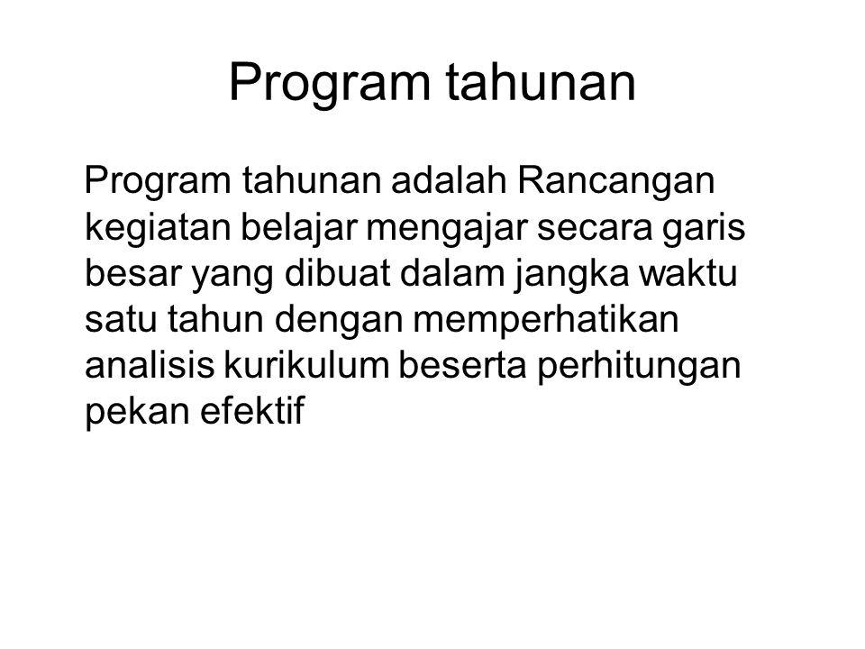 Program tahunan Program tahunan adalah Rancangan kegiatan belajar mengajar secara garis besar yang dibuat dalam jangka waktu satu tahun dengan memperh