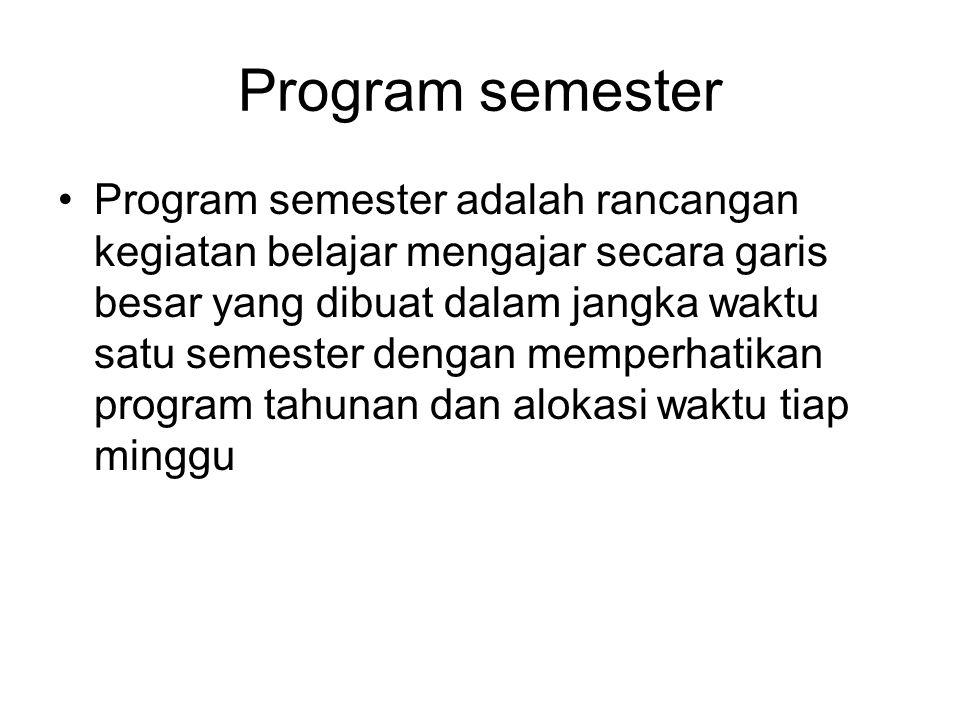 Program semester •Program semester adalah rancangan kegiatan belajar mengajar secara garis besar yang dibuat dalam jangka waktu satu semester dengan m