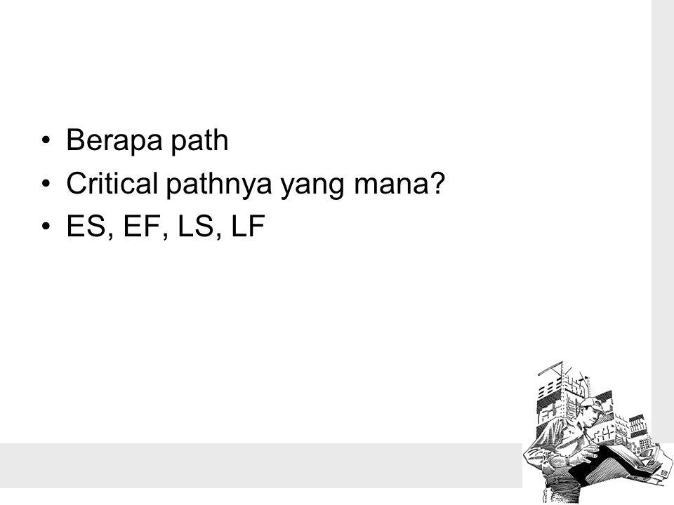 •Berapa path •Critical pathnya yang mana? •ES, EF, LS, LF