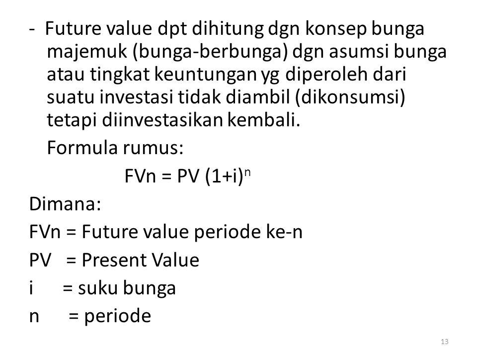 - Future value dpt dihitung dgn konsep bunga majemuk (bunga-berbunga) dgn asumsi bunga atau tingkat keuntungan yg diperoleh dari suatu investasi tidak