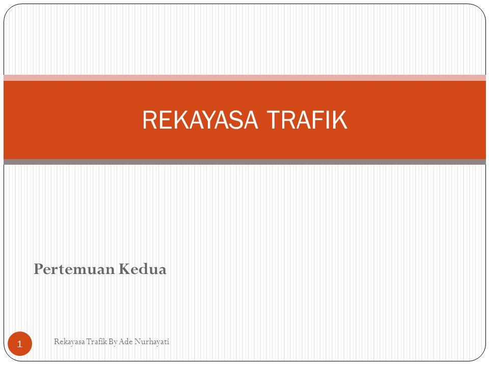 Pertemuan Kedua Rekayasa Trafik By Ade Nurhayati 1 REKAYASA TRAFIK