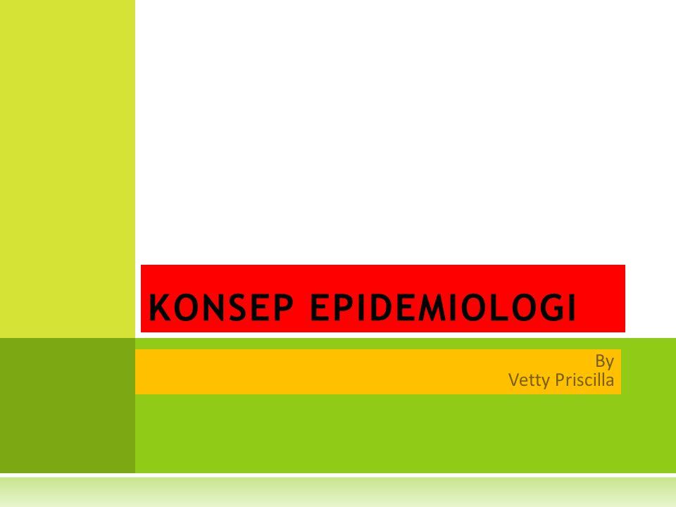 EPIDEMIOLOGI…  Cabang ilmu kesehatan  Analisis penyebaran dan sifat masalah kesehatan pada penduduk tertentu  Pelajari sebab timbulnya masalah dan gangguan kesehatan  Fokus: pencegahan dan penanggulangan (preventive, curative)  5 W (what, who, where, when, why)