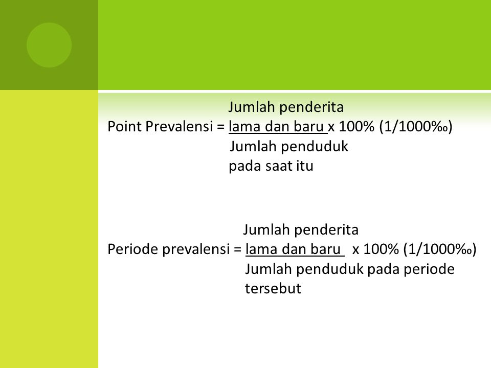 Jumlah penderita Point Prevalensi = lama dan baru x 100% (1/1000‰) Jumlah penduduk pada saat itu Jumlah penderita Periode prevalensi = lama dan baru x