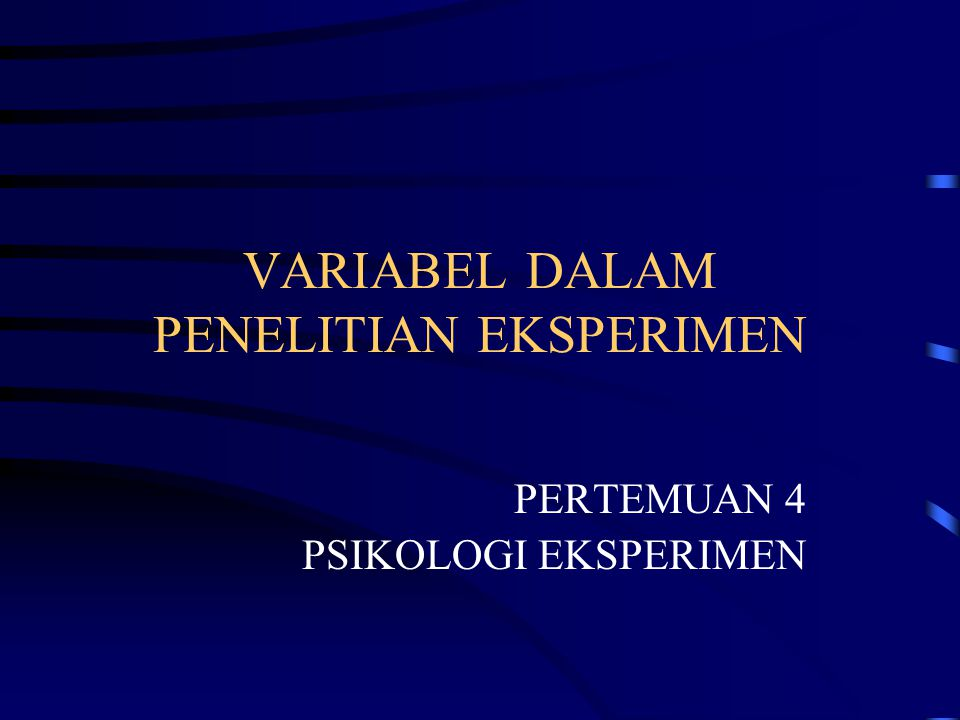 VARIABEL DALAM PENELITIAN EKSPERIMEN PERTEMUAN 4 PSIKOLOGI EKSPERIMEN
