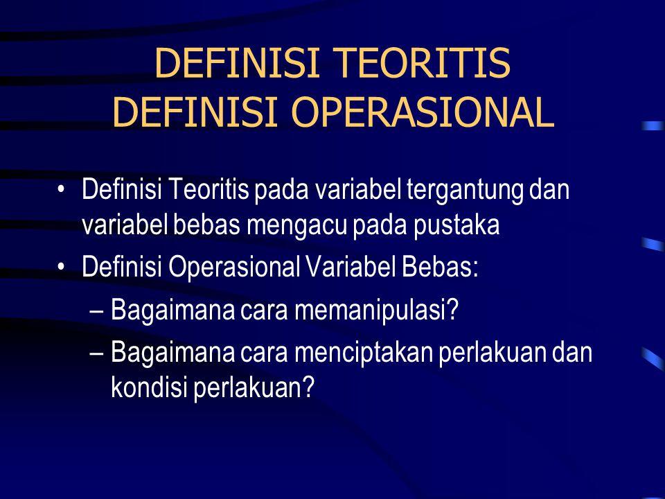 DEFINISI TEORITIS DEFINISI OPERASIONAL •Definisi Teoritis pada variabel tergantung dan variabel bebas mengacu pada pustaka •Definisi Operasional Varia