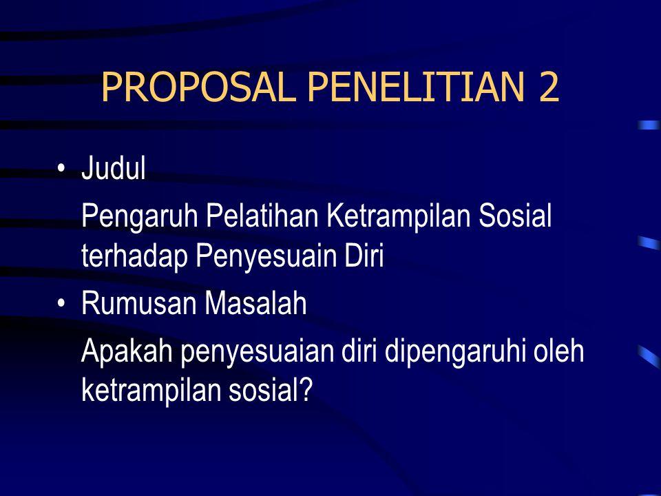 PROPOSAL PENELITIAN 2 •Judul Pengaruh Pelatihan Ketrampilan Sosial terhadap Penyesuain Diri •Rumusan Masalah Apakah penyesuaian diri dipengaruhi oleh