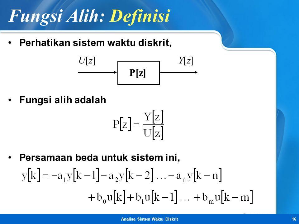 Analisa Sistem Waktu Diskrit16 Fungsi Alih: Definisi •Perhatikan sistem waktu diskrit, •Fungsi alih adalah •Persamaan beda untuk sistem ini, U[z]U[z]Y