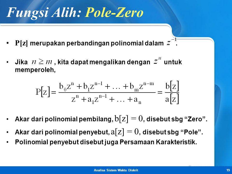 Analisa Sistem Waktu Diskrit19 Fungsi Alih: Pole-Zero •P[z] merupakan perbandingan polinomial dalam. •Jika, kita dapat mengalikan dengan untuk mempero