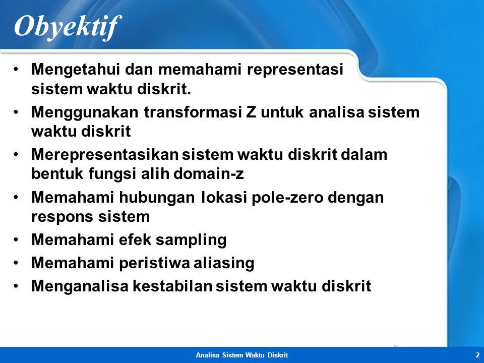 Analisa Sistem Waktu Diskrit2 Obyektif •Mengetahui dan memahami representasi sistem waktu diskrit. •Menggunakan transformasi Z untuk analisa sistem wa