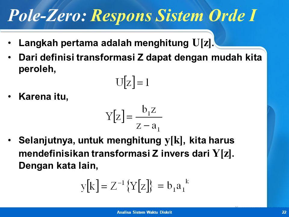Analisa Sistem Waktu Diskrit22 Pole-Zero: Respons Sistem Orde I •Langkah pertama adalah menghitung U[z]. •Dari definisi transformasi Z dapat dengan mu
