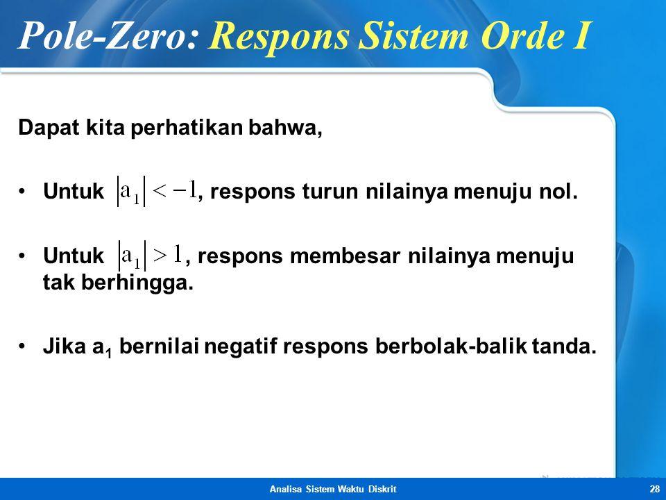 Analisa Sistem Waktu Diskrit28 Pole-Zero: Respons Sistem Orde I Dapat kita perhatikan bahwa, •Untuk, respons turun nilainya menuju nol. •Untuk, respon