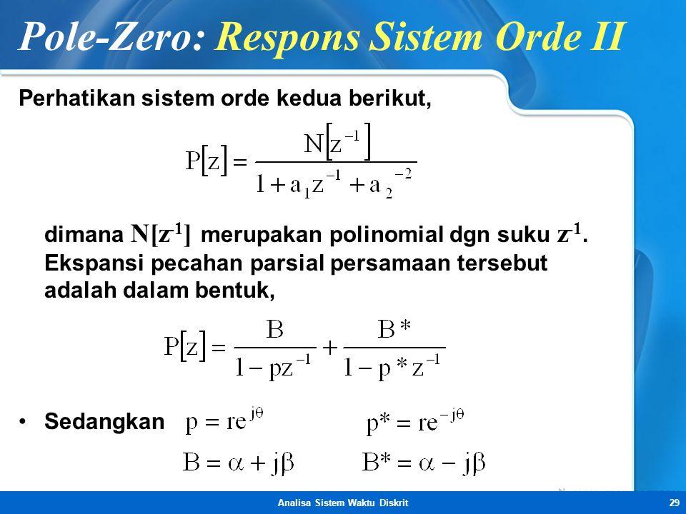 Analisa Sistem Waktu Diskrit29 Pole-Zero: Respons Sistem Orde II Perhatikan sistem orde kedua berikut, dimana N[z -1 ] merupakan polinomial dgn suku z