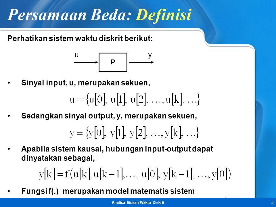 Analisa Sistem Waktu Diskrit5 Persamaan Beda: Definisi Perhatikan sistem waktu diskrit berikut: •Sinyal input, u, merupakan sekuen, •Sedangkan sinyal