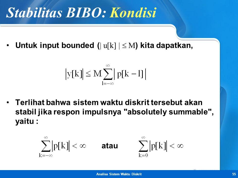 Analisa Sistem Waktu Diskrit55 Stabilitas BIBO: Kondisi •Untuk input bounded (  u[k]   M ) kita dapatkan, •Terlihat bahwa sistem waktu diskrit ters