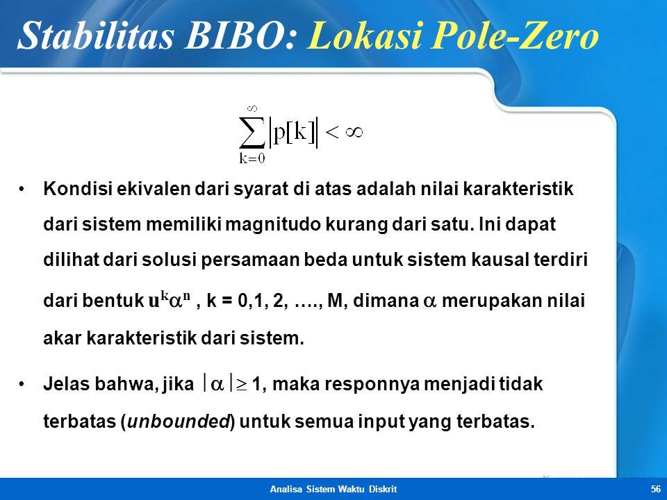 Analisa Sistem Waktu Diskrit56 Stabilitas BIBO: Lokasi Pole-Zero •Kondisi ekivalen dari syarat di atas adalah nilai karakteristik dari sistem memiliki
