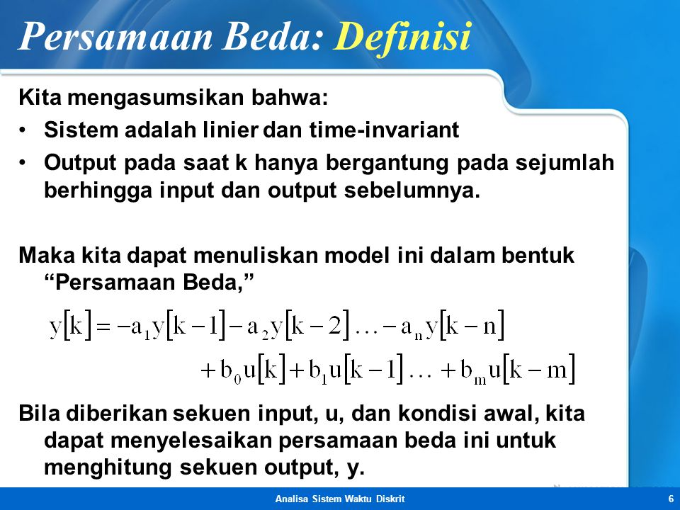 Analisa Sistem Waktu Diskrit6 Persamaan Beda: Definisi Kita mengasumsikan bahwa: •Sistem adalah linier dan time-invariant •Output pada saat k hanya be
