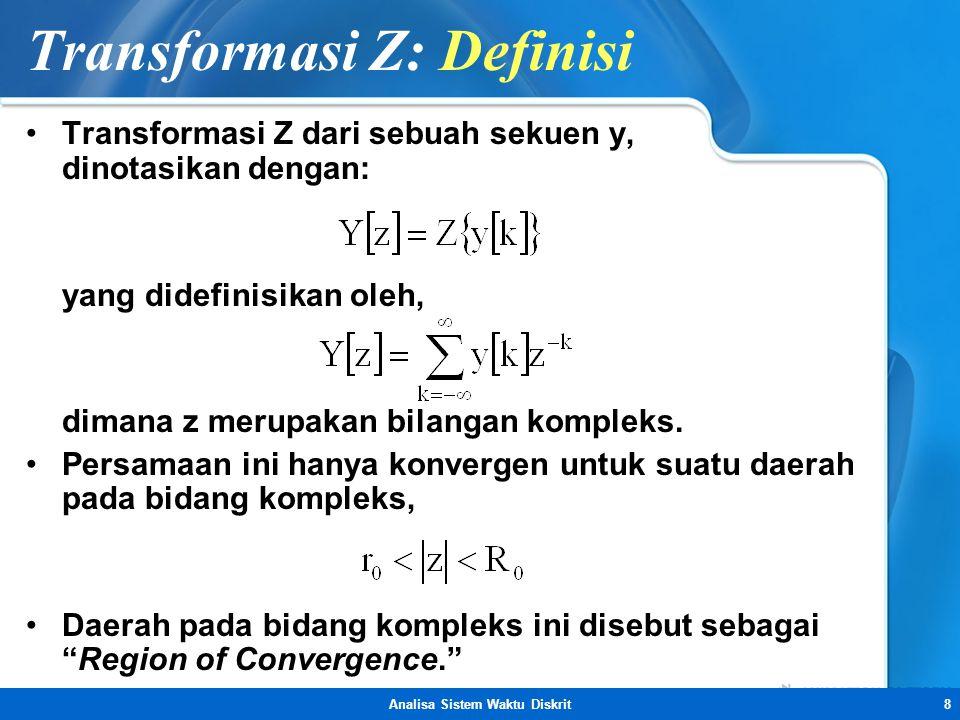 Analisa Sistem Waktu Diskrit8 Transformasi Z: Definisi •Transformasi Z dari sebuah sekuen y, dinotasikan dengan: yang didefinisikan oleh, dimana z mer